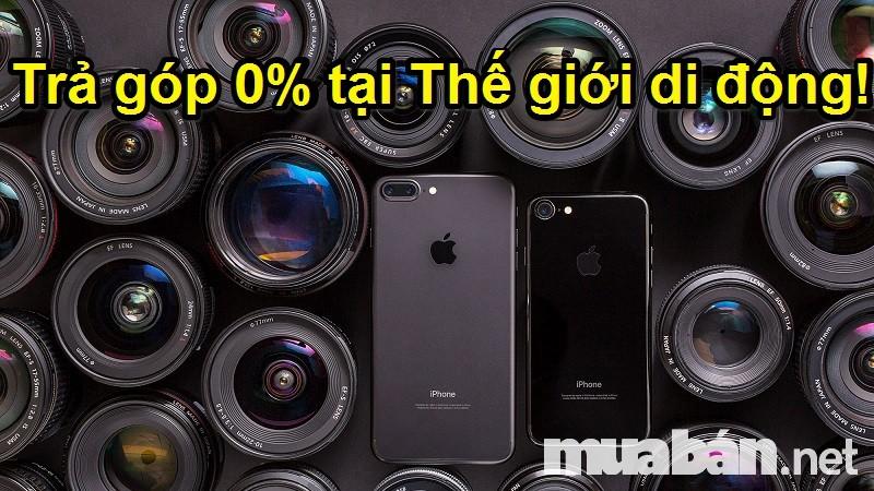Trả góp 0% khi mua iphone 7 với thế giới di động