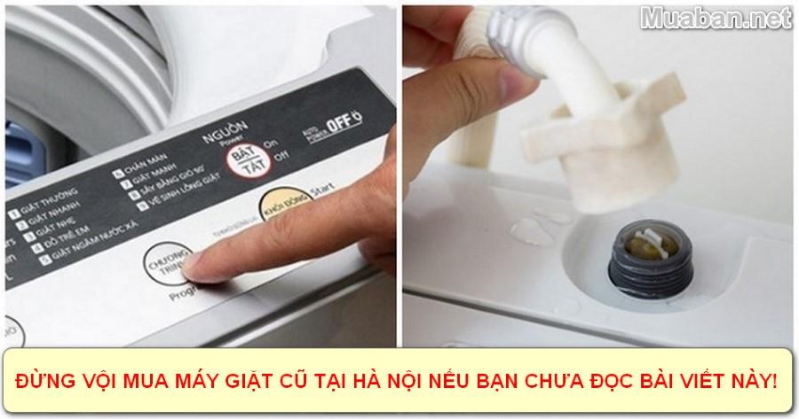 Đừng Vội Mua Máy Giặt Cũ Tại Hà Nội Nếu Bạn Chưa Đọc Bài Này!