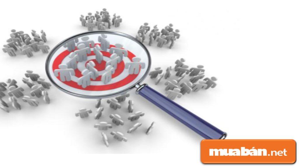Bạn phải xác định được nhóm đối tượng khách hàng mà mình cần hướng đến là ai?