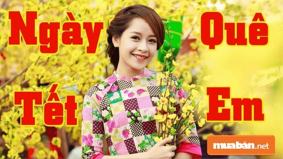 Ca khúc: Ngày Tết Quê Em của nhạc sĩ Từ Huy