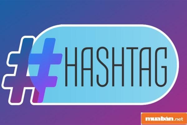 Hashtag là gì? Sử dụng như thế nào để tối ưu nhất?
